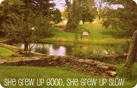 ~ She Grew Up Good ~ She Grew Up Slow ~