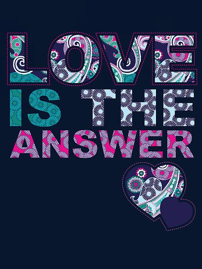 ~ Love Is The Answer ~