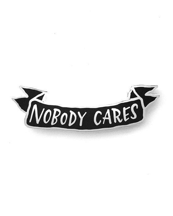 • • Nobody Cares • •